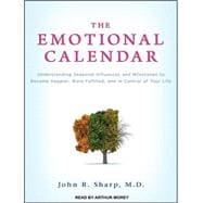 The Emotional Calendar: Understanding Seasonal Influences and Milestones to Become Happier, More Fulfilled, and in Control of Your Life,9781452650500
