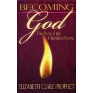 Becoming God: The Path of the Christian Mystic, 9781932890501  