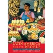 Latin America and Its People, Volume 2 (1800 to Present)