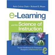 E-Learning and the Science of Instruction : Proven Guidelines for Consumers and Designers of Multimedia Learning,9780787960513