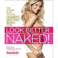 Look Better Naked : The 6-Week Plan to Your Leanest, Hottest..., 9781609610517  