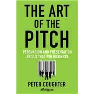The Art of the Pitch: Persuasion and Presentation Skills tha..., 9780230120518