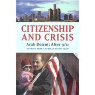 Citizenship and Crisis : Arab Detroit after 9/11,9780871540522