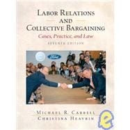 Labor Relations and Collective Bargaining: Cases , Practice, and Law