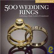500 Wedding Rings : Celebrating a Classic Symbol of Commitme..., 9781600590542