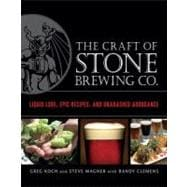 The Craft of Stone Brewing Co.: Liquid Lore, Epic Recipes, and Unabashed Arrogance,9781607740551