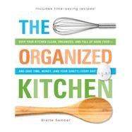 Organized Kitchen : Keep Your Kitchen Clean, Organized, and Full of Good Food - And Save Time, Money, (and Your Sanity) Every Day!,9781440530562
