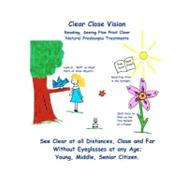 Clear Close Vision - Reading, Seeing Fine Print Clear : Natu..., 9781463780562