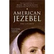 American Jezebel : The Uncommon Life of Anne Hutchinson, the Woman Who Defied the Puritans,9780060750565