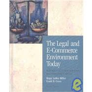 Legal and E-Commerce Environment Today : Business in its Ethical, Regulatory and International Setting