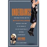 Underdawgs : How Brad Stevens and the Butler Bulldogs Marched Their Way to the Brink of College Basketball's National Championship,9781451610574