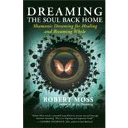 Dreaming the Soul Back Home : Shamanic Dreaming for Healing ..., 9781608680580