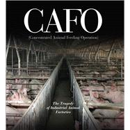 CAFO : The Tragedy of Industrial Animal Factories, 9781601090584  