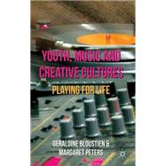 Youth, Music and Creative Cultures : Playing for Life, 9780230200586