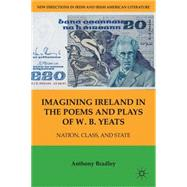 Imagining Ireland in the Poems and Plays of W. B. Yeats : Na..., 9781403970589