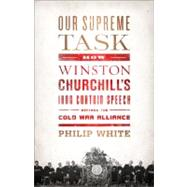 Our Supreme Task : How Winston Churchill's Iron Curtain Spee..., 9781610390590