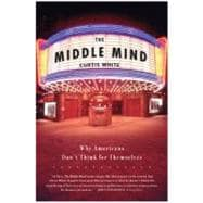 The Middle Mind: Why Americans Don't Think for Themselves, 9780060730598