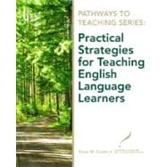 Pathways to Teaching Series Practical Strategies for Teaching English Language Learners,9780135130599