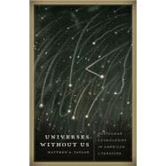 Universes Without Us: Posthuman Cosmologies in American Literature,9780816680610