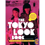 The Tokyo Look Book; Stylish To Spectacular, Goth To Gyaru, ..., 9784770030610