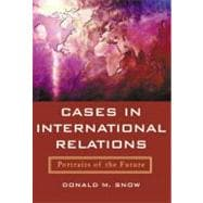 Cases in International Relations : Portraits of the Future,9780321080615
