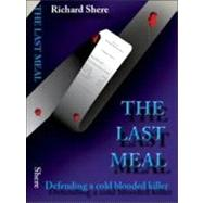 The Last Meal: Defending an Accused Mass Murderer, 9780982720622  