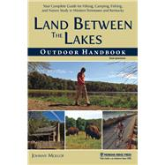 Land Between The Lakes Outdoor Handbook Your Complete Guide for Hiking, Camping, Fishing, and Nature Study in Western Tennessee and Kentucky