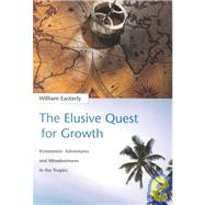 Elusive Quest for Growth : Economists' Adventures and Misadventures in the Tropics,9780262050654