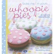 Bake Me I'm Yours... Whoopie Pies : Over 70 Excuses to Bake,..., 9781446300688