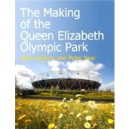 The Making of the Queen Elizabeth Olympic Park,9781119940692