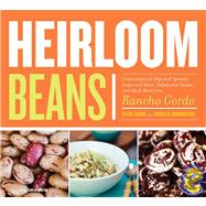 Heirloom Beans: Great Recipes for Dips and Spreads, Soups an..., 9780811860697  