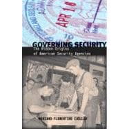 Governing Security : The Hidden Origins of American Security Agencies,9780804770699