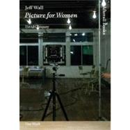 Jeff Wall : Picture for Women, 9781846380716