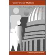 Family Policy Matters: How Policymaking Affects Families and..., 9780805860719