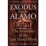 Exodus from the Alamo : The Anatomy of the Last Stand Myth, 9781612000763