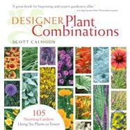 Designer Plant Combinations : 105 Stunning Gardens Using Six..., 9781603420778  