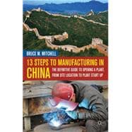 13 Steps to Manufacturing in China : The Definitive Guide to..., 9780230120785