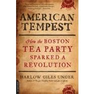 American Tempest: How the Boston Tea Party Sparked a Revolution by Unger, Harlow Giles