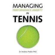 Managing Performance Anxiety In Tennis, 9781425120801