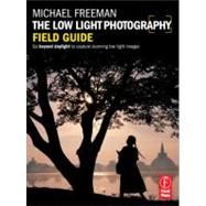 The Low Light Photography Field Guide: The essential guide t..., 9780240820804
