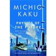 Physics of the Future : How Science Will Shape Human Destiny and Our Daily Lives by the Year 2100,9780385530804