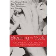 Breaking the Cycle : Free Yourself from Sex Addiction, Porn Obsession, and Shame,9781608820832