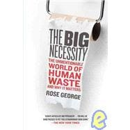 The Big Necessity The Unmentionable World of Human Waste and..., 9780805090833  