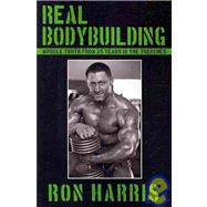 Real Bodybuilding : Muscle Truth from 25 Years in the Trench..., 9781438900858  