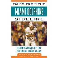 Tales from the Miami Dolphins Sideline : Reminiscences of th..., 9781613210864