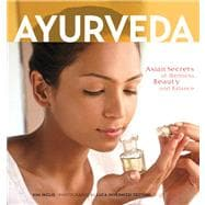 Ayurveda : Asian Secrets of Wellness, Beauty and Balance, 9780804840873  