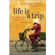 Life Is a Trip : The Transformational Magic of Travel, 9780981870885  