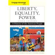 Cengage Advantage Books: Liberty, Equality, Power A History of the American People, Volume 2: Since 1863,9781111830885