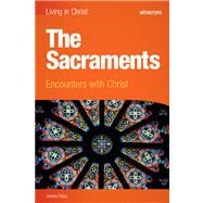 The Sacraments: Encounters with Christ Student Text,9781599820910