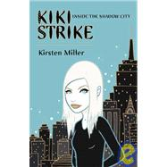Kiki Strike: Inside the Shadow City: Inside the Shadow City,9781599900926